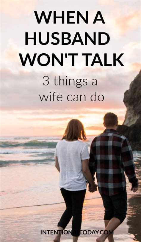 [click]when Your Husband Won T Talk - 3 Things A Wife Can Do.